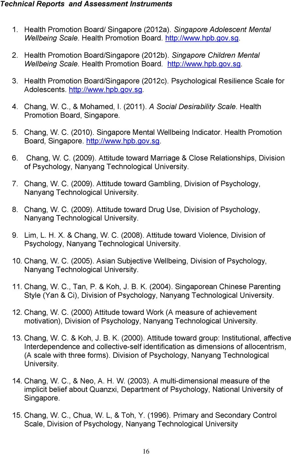 Psychological Resilience Scale for Adolescents. http://www.hpb.gov.sg. 4. Chang, W. C., & Mohamed, I. (2011). A Social Desirability Scale. Health Promotion Board, Singapore. 5. Chang, W. C. (2010).