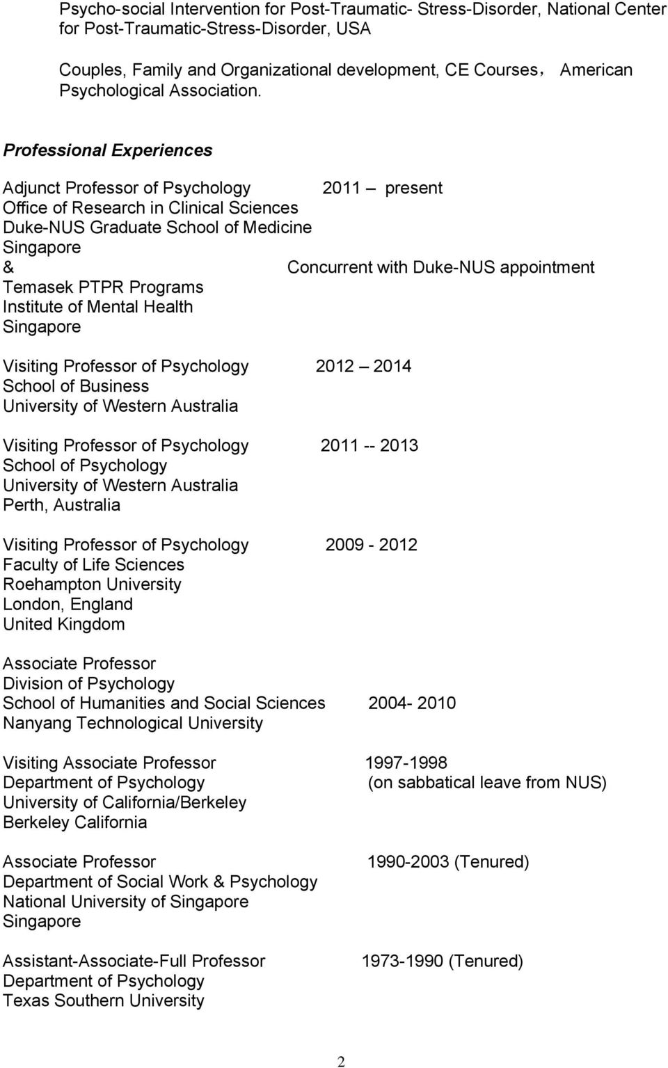 Professional Experiences Adjunct Professor of Psychology 2011 present Office of Research in Clinical Sciences Duke-NUS Graduate School of Medicine Singapore & Concurrent with Duke-NUS appointment