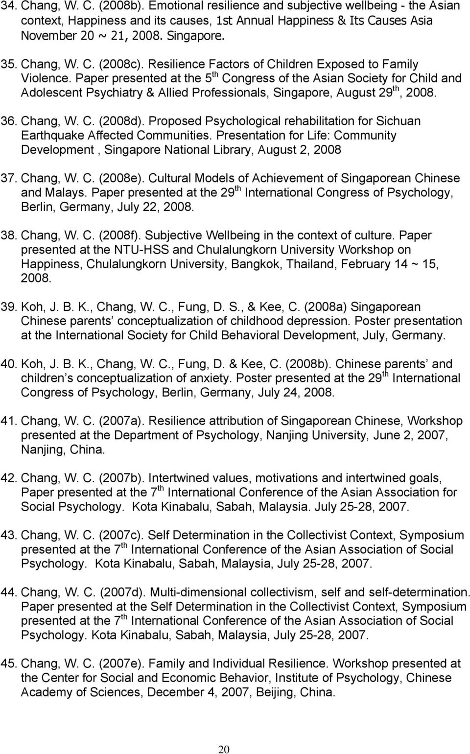 Paper presented at the 5 th Congress of the Asian Society for Child and Adolescent Psychiatry & Allied Professionals, Singapore, August 29 th, 2008. 36. Chang, W. C. (2008d).