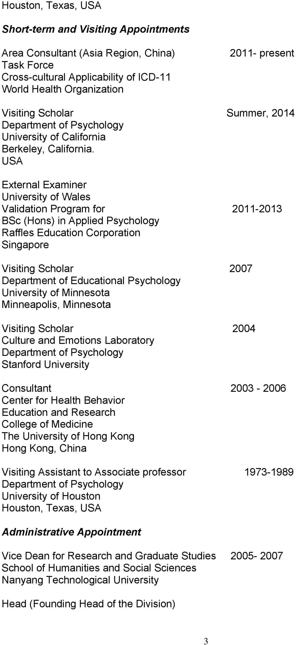 USA External Examiner University of Wales Validation Program for 2011-2013 BSc (Hons) in Applied Psychology Raffles Education Corporation Singapore Visiting Scholar 2007 Department of Educational
