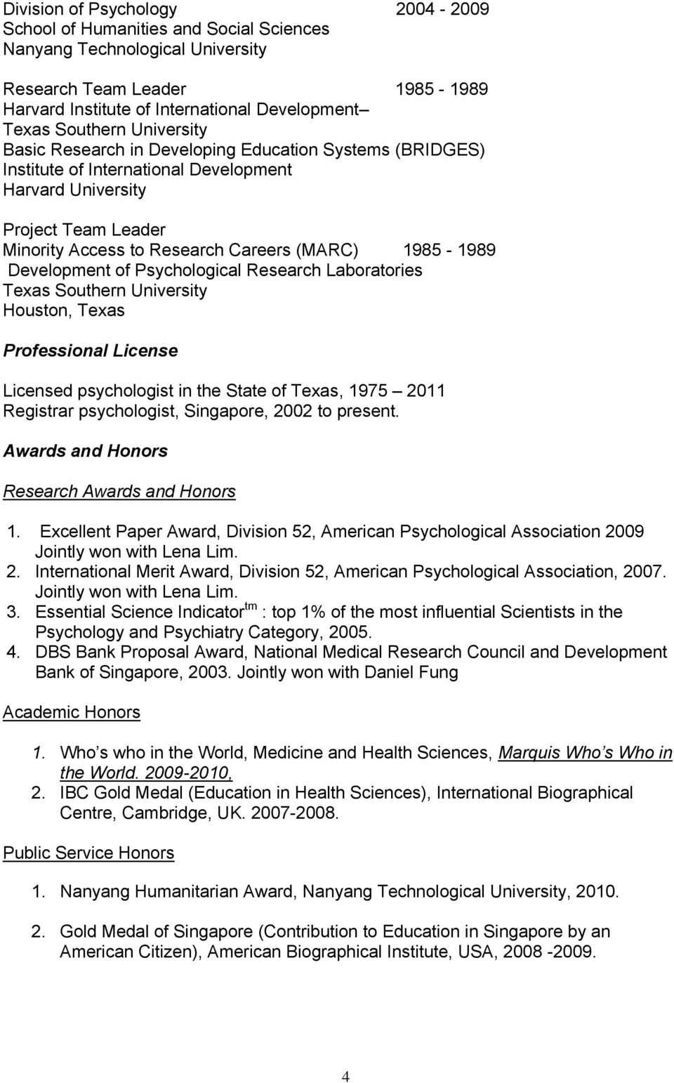 Development of Psychological Research Laboratories Texas Southern University Houston, Texas Professional License Licensed psychologist in the State of Texas, 1975 2011 Registrar psychologist,