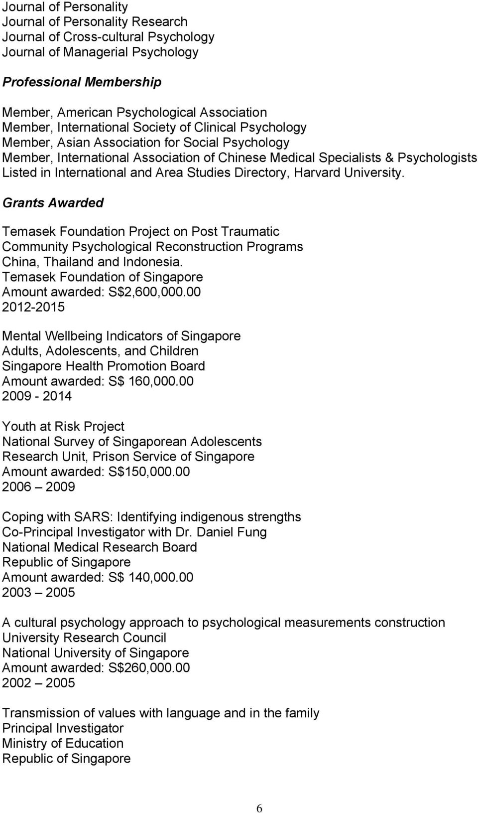 and Area Studies Directory, Harvard University. Grants Awarded Temasek Foundation Project on Post Traumatic Community Psychological Reconstruction Programs China, Thailand and Indonesia.