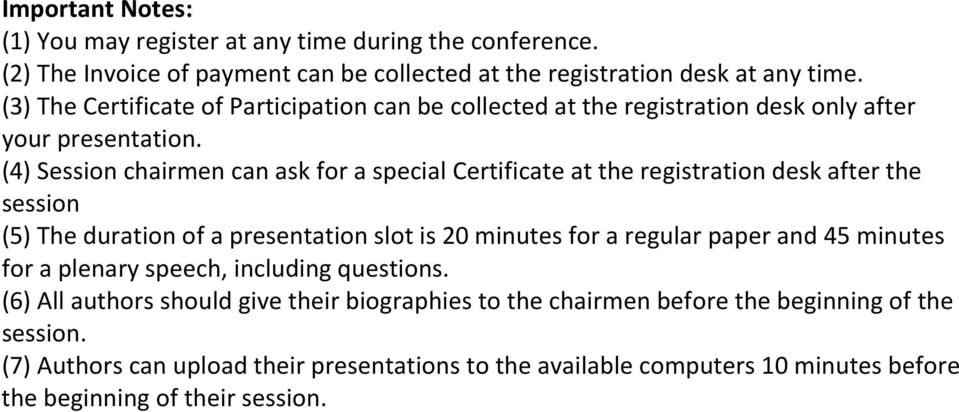 (4) Session chairmen can ask for a special Certificate at the registration desk after the session (5) The duration of a presentation slot is 20 minutes for a regular paper and