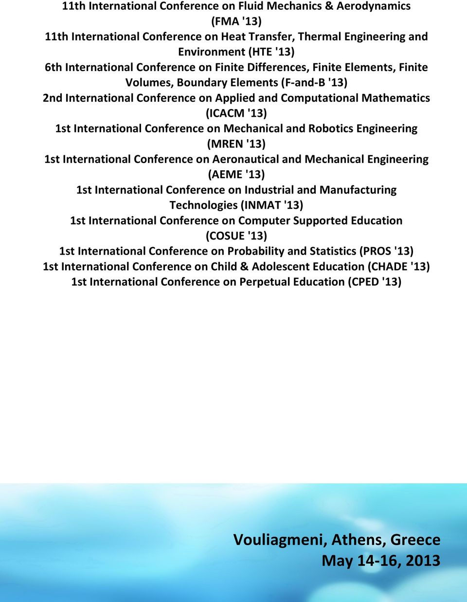 Mechanical and Robotics Engineering (MREN '13) 1st International Conference on Aeronautical and Mechanical Engineering (AEME '13) 1st International Conference on Industrial and Manufacturing