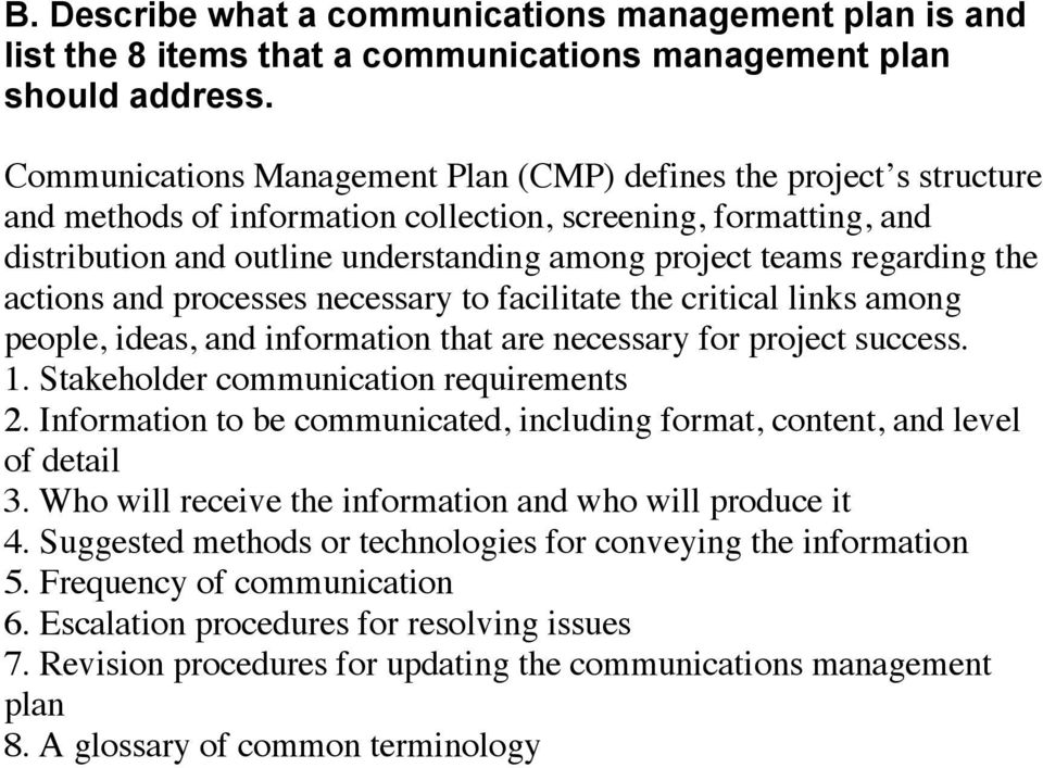 regarding the actions and processes necessary to facilitate the critical links among people, ideas, and information that are necessary for project success. 1. Stakeholder communication requirements 2.