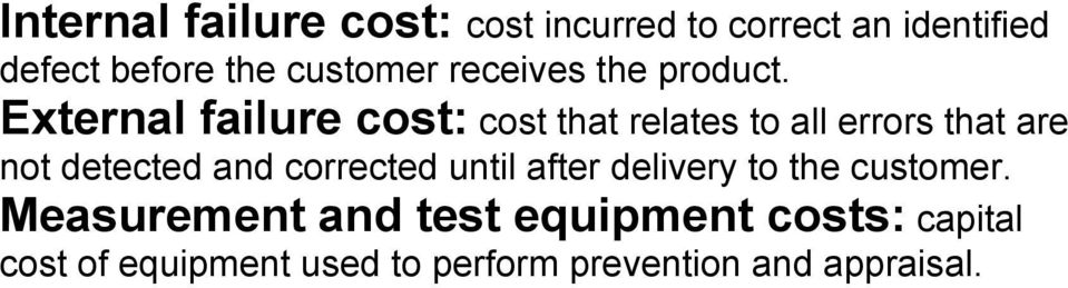 External failure cost: cost that relates to all errors that are not detected and