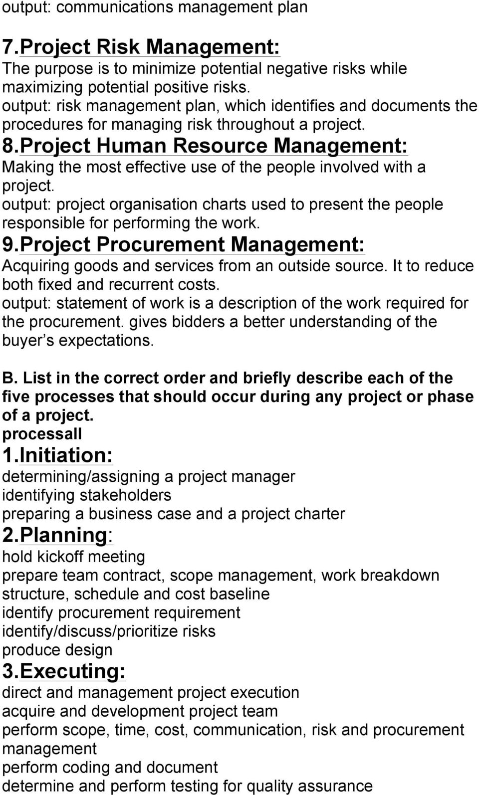 Project Human Resource Management: Making the most effective use of the people involved with a project.