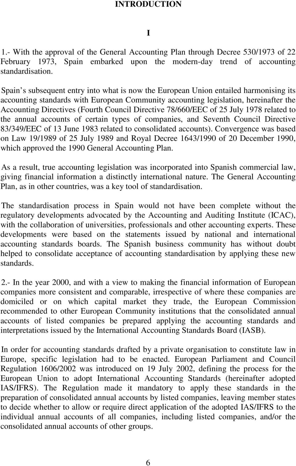 (Fourth Council Directive 78/660/EEC of 25 July 1978 related to the annual accounts of certain types of companies, and Seventh Council Directive 83/349/EEC of 13 June 1983 related to consolidated