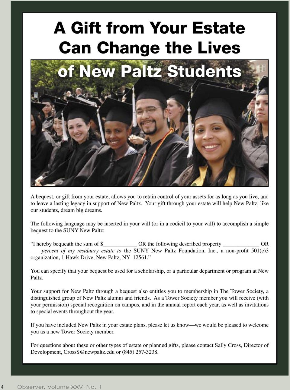 The following language may be inserted in your will (or in a codicil to your will) to accomplish a simple bequest to the SUNY New Paltz: I hereby bequeath the sum of $ OR the following described