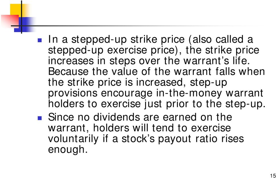 Because the value of the warrant falls when the strike price is increased, step-up provisions encourage
