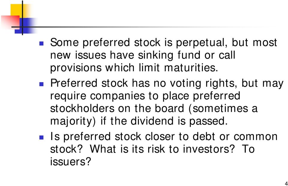 Preferred stock has no voting rights, but may require companies to place preferred