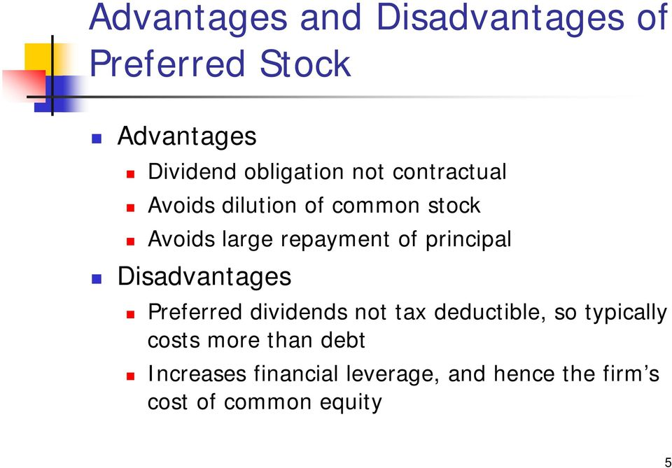 principal Disadvantages Preferred dividends not tax deductible, so typically
