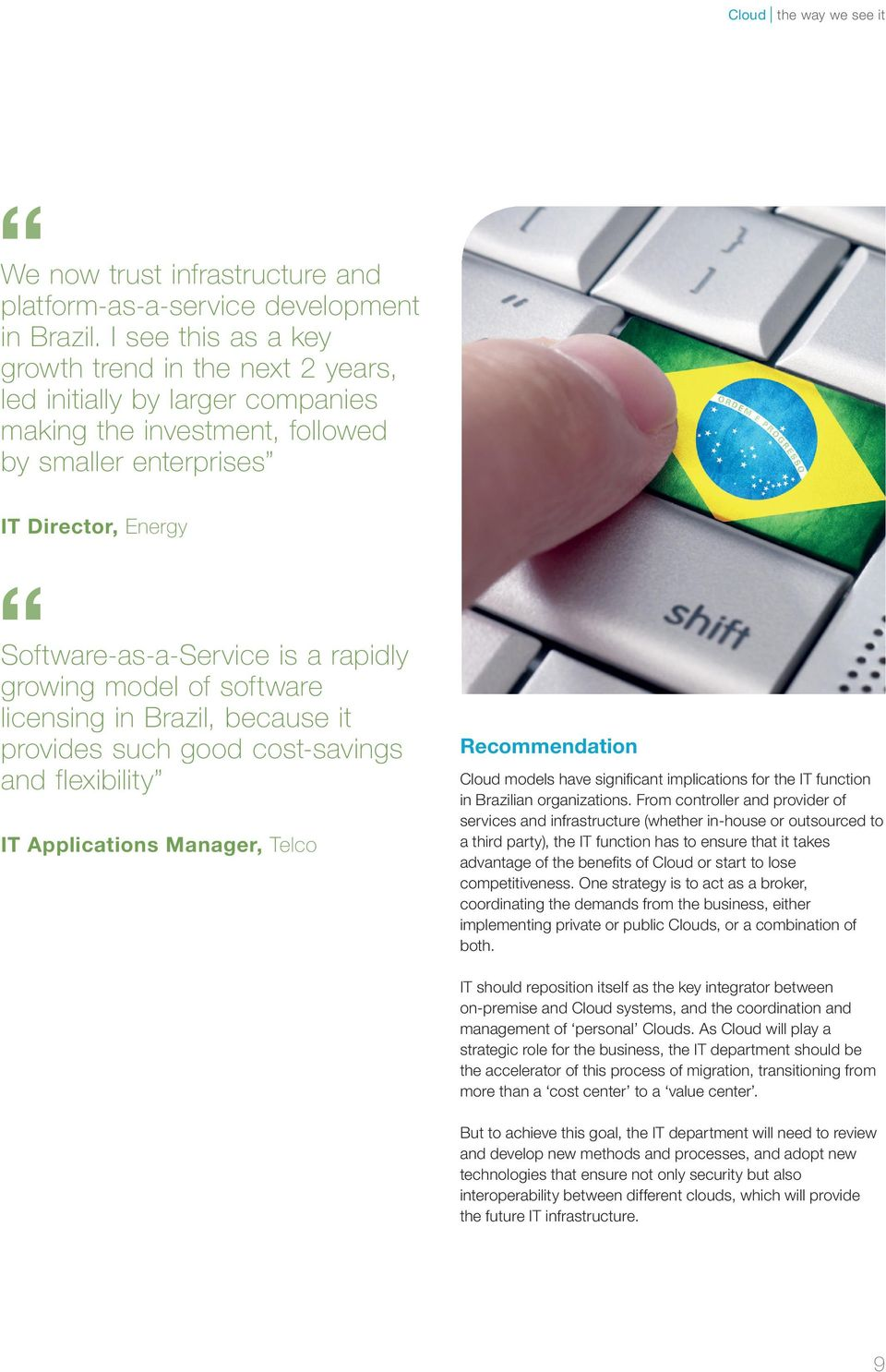 growing model of software licensing in Brazil, because it provides such good cost-savings and flexibility IT Applications Manager, Telco Recommendation Cloud models have significant implications for