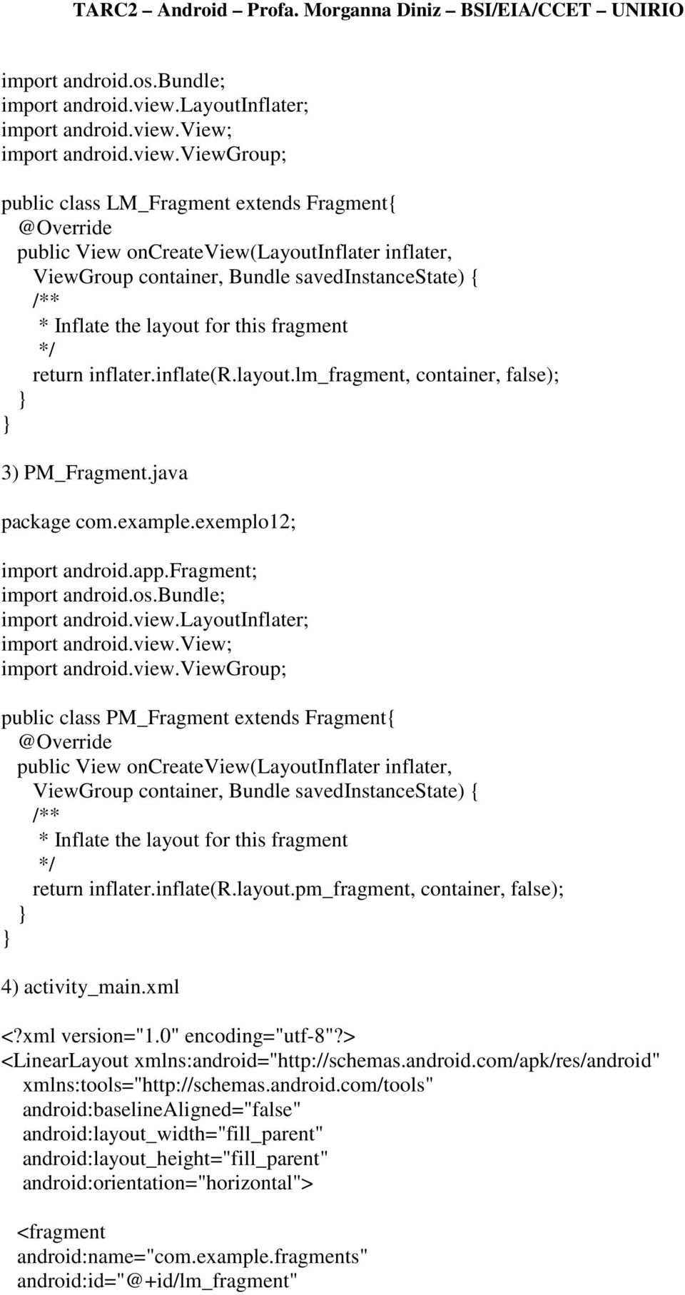 fragment; public class PM_Fragment extends Fragment{ public View oncreateview(layoutinflater inflater, ViewGroup container, Bundle savedinstancestate) { * Inflate the layout for this fragment return