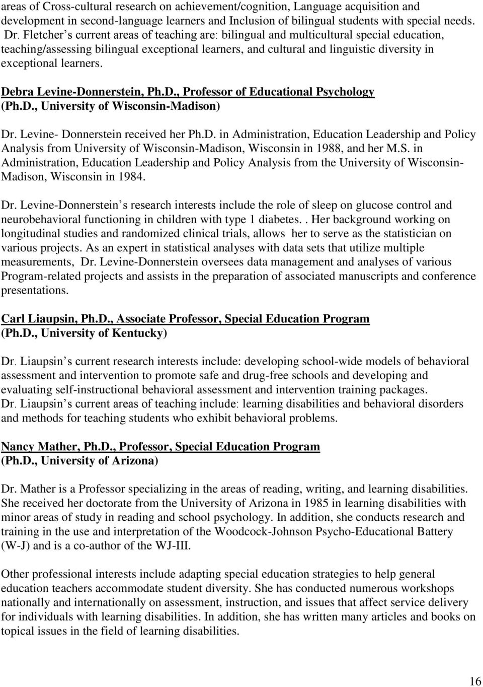 learners. Debra Levine-Donnerstein, Ph.D., Professor of Educational Psychology (Ph.D., University of Wisconsin-Madison) Dr. Levine- Donnerstein received her Ph.D. in Administration, Education Leadership and Policy Analysis from University of Wisconsin-Madison, Wisconsin in 1988, and her M.
