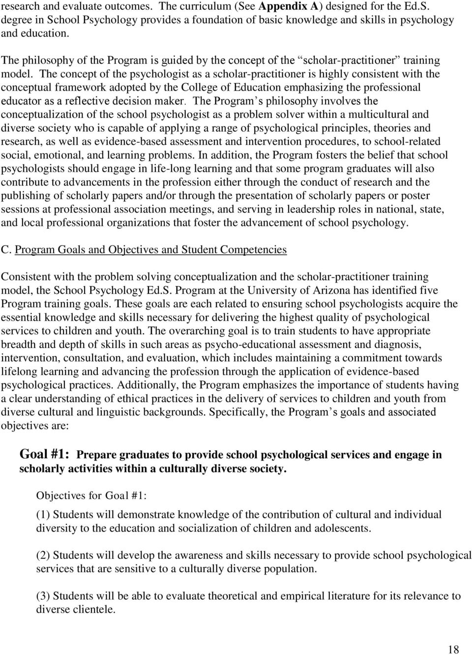The concept of the psychologist as a scholar-practitioner is highly consistent with the conceptual framework adopted by the College of Education emphasizing the professional educator as a reflective
