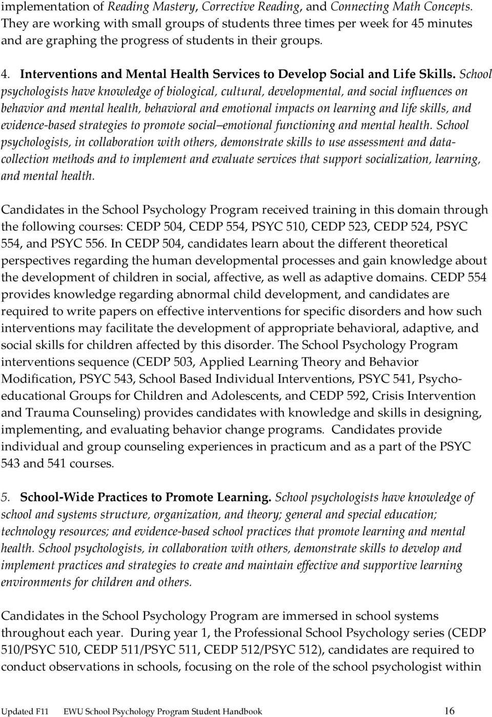 School psychologists have knowledge of biological, cultural, developmental, and social influences on behavior and mental health, behavioral and emotional impacts on learning and life skills, and