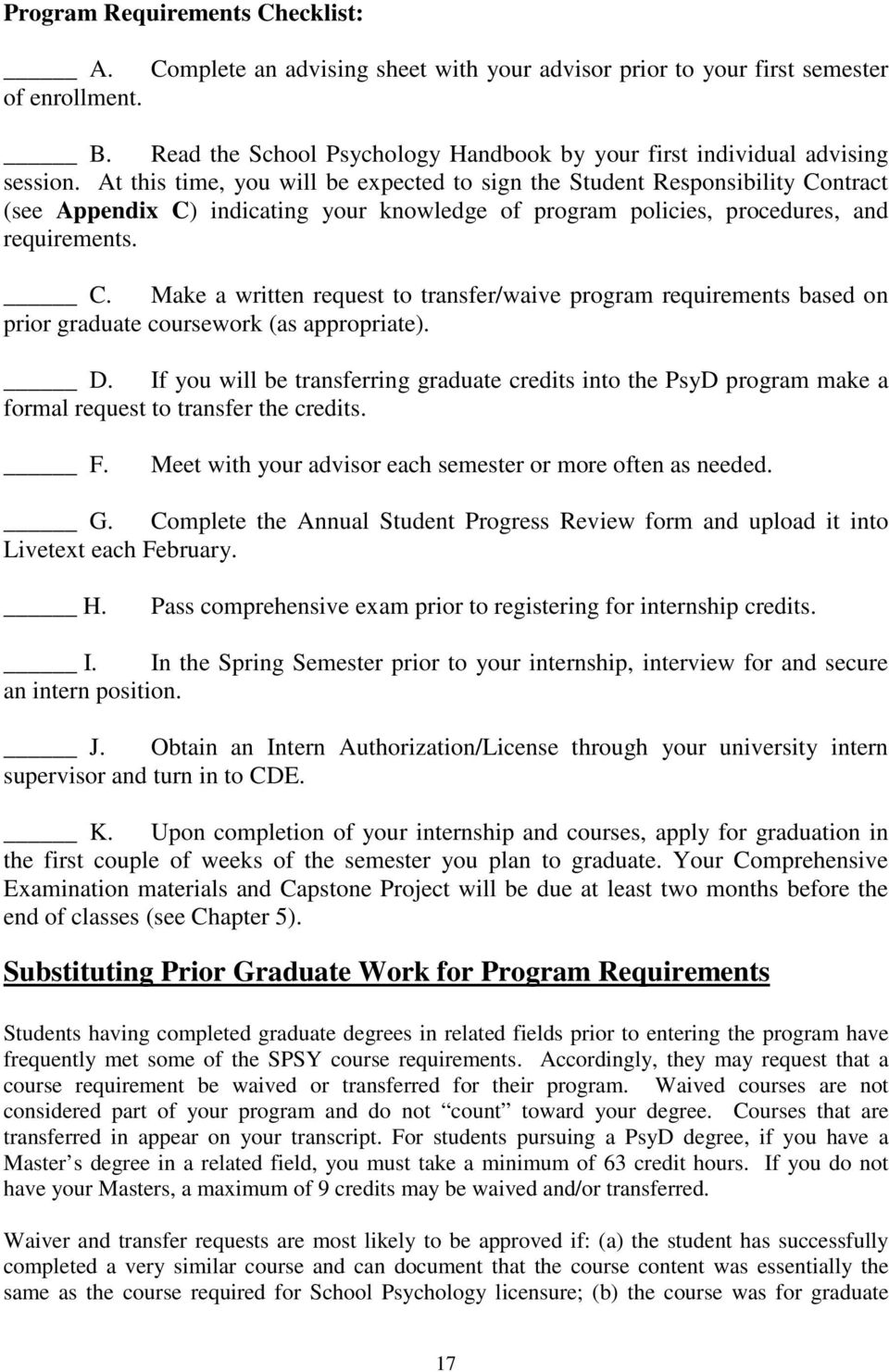 At this time, you will be expected to sign the Student Responsibility Contract (see Appendix C) indicating your knowledge of program policies, procedures, and requirements. C. Make a written request to transfer/waive program requirements based on prior graduate coursework (as appropriate).