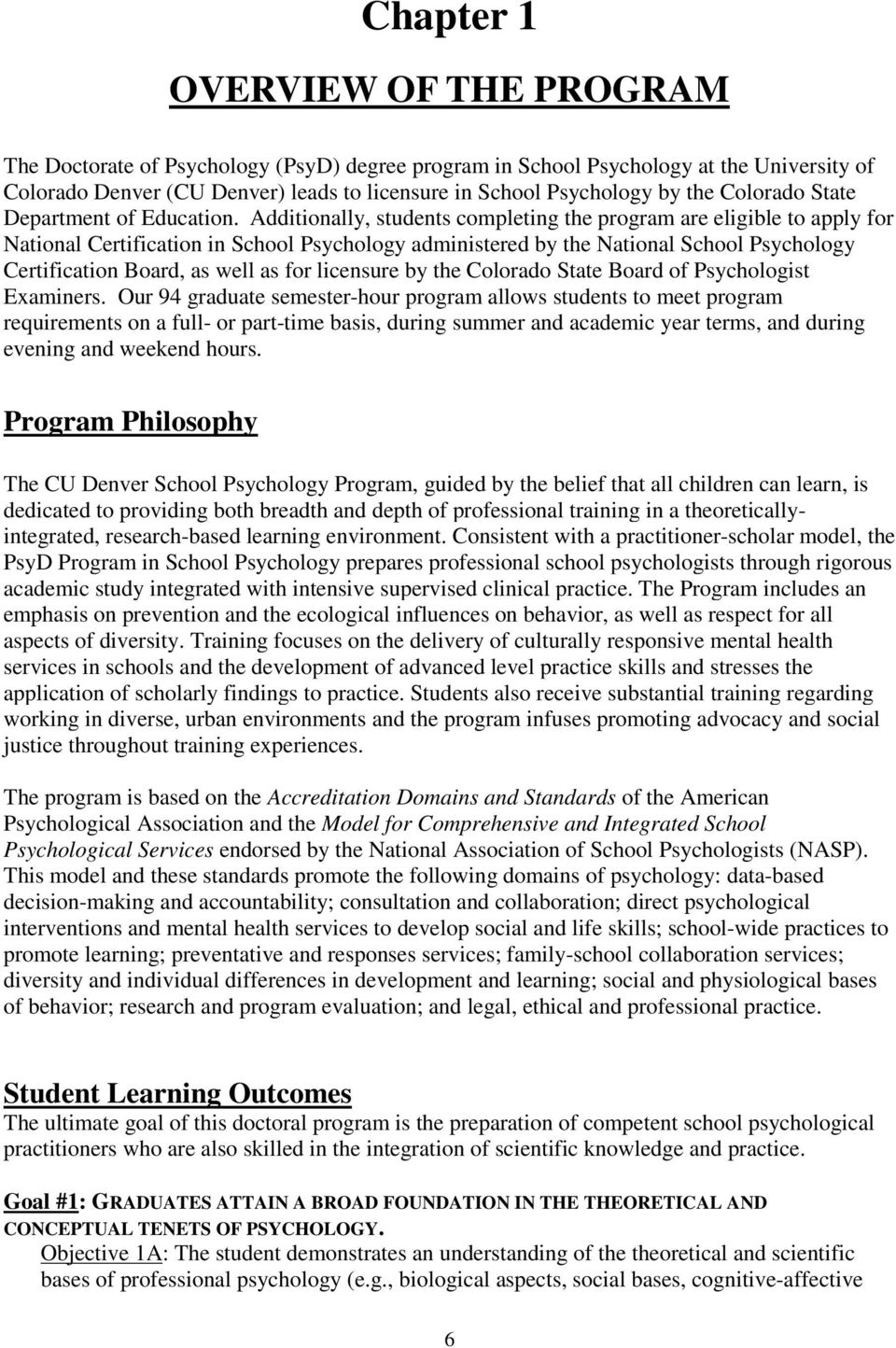 Additionally, students completing the program are eligible to apply for National Certification in School Psychology administered by the National School Psychology Certification Board, as well as for