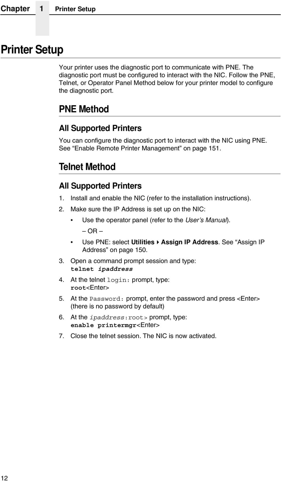 PNE Method All Supported Printers You can configure the diagnostic port to interact with the NIC using PNE. See Enable Remote Printer Management on page 151. Telnet Method All Supported Printers 1.