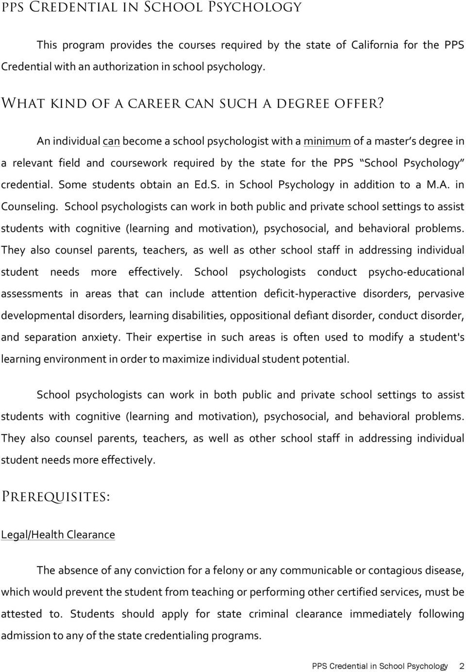 An individual can become a school psychologist with a minimum of a master s degree in a relevant field and coursework required by the state for the PPS School Psychology credential.