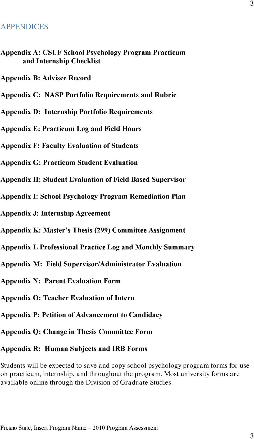 Supervisor Appendix I: School Psychology Program Remediation Plan Appendix J: Internship Agreement Appendix K: Master s Thesis (299) Committee Assignment Appendix L Professional Practice Log and
