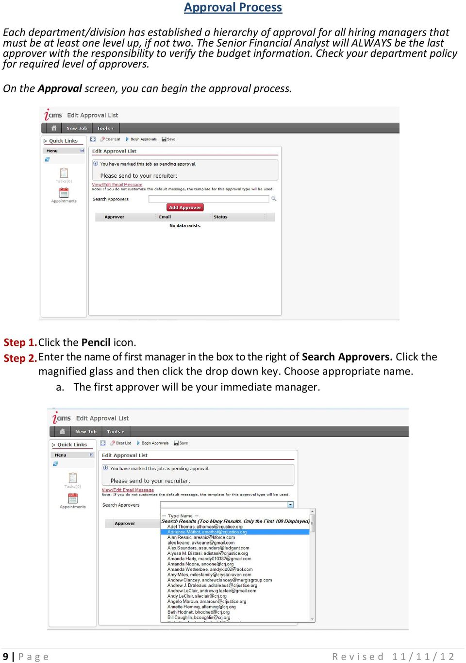 Check your department policy for required level of approvers. On the Approval screen, you can begin the approval process. Step 1. Click the Pencil icon. Step 2.