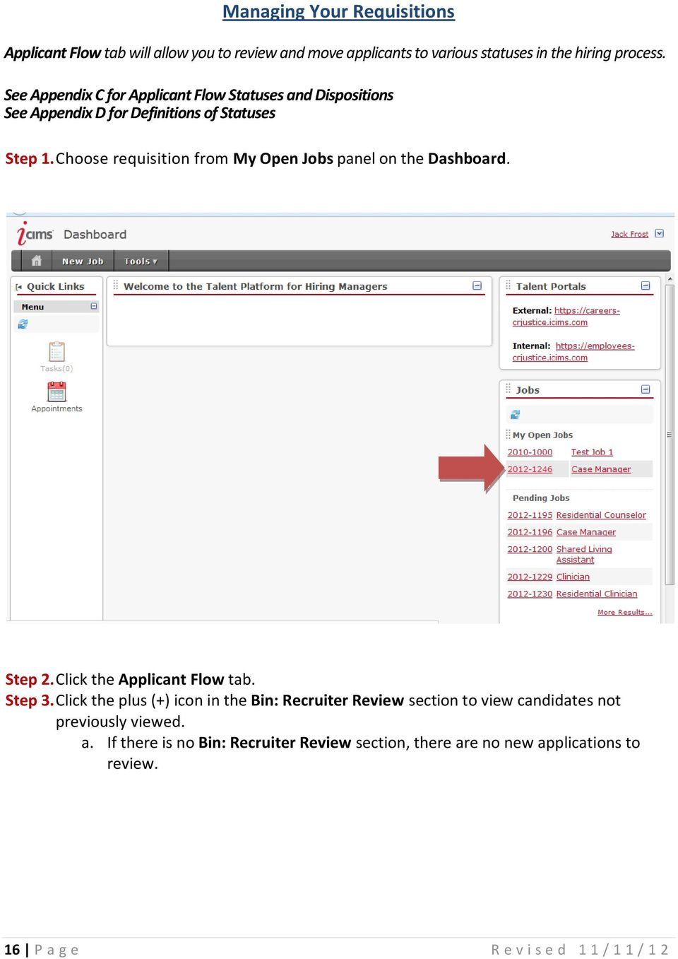 Choose requisition from My Open Jobs panel on the Dashboard. Step 2. Click the Applicant Flow tab. Step 3.