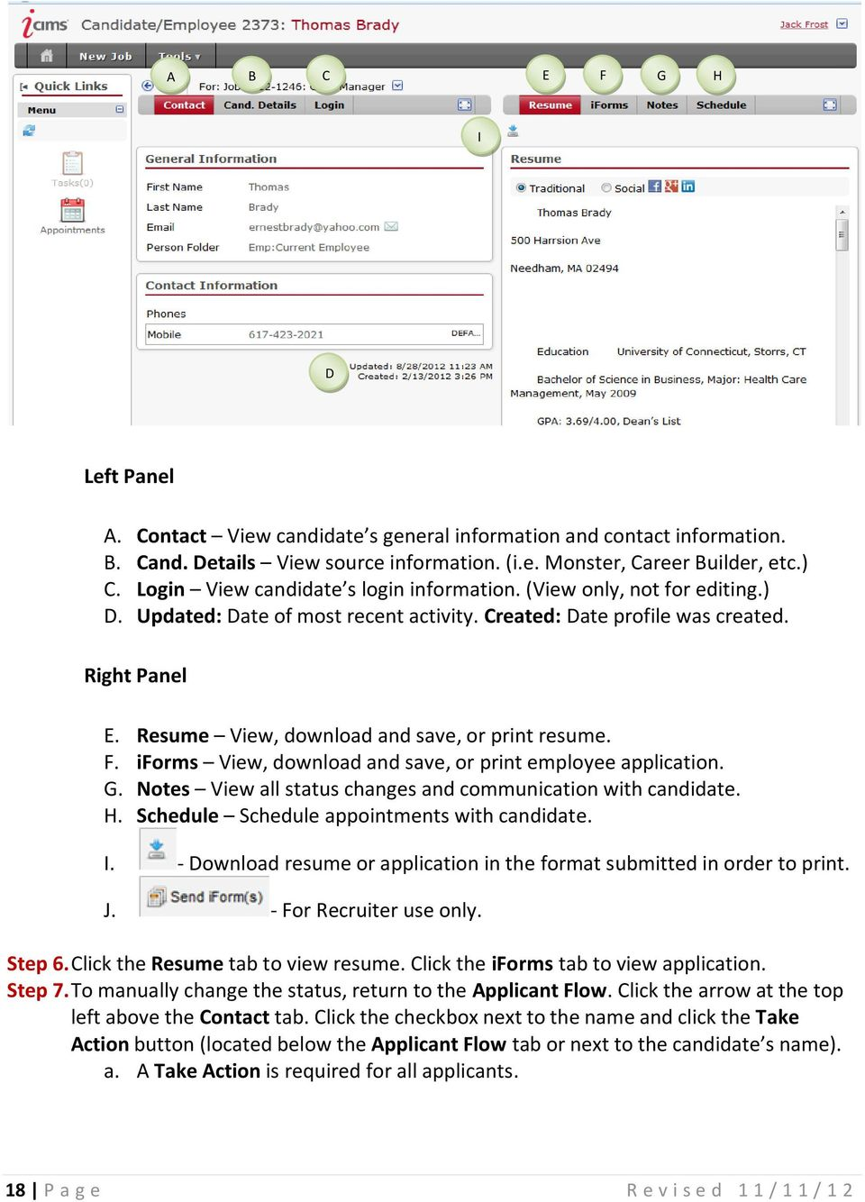 Resume View, download and save, or print resume. F. iforms View, download and save, or print employee application. G. Notes View all status changes and communication with candidate. H.