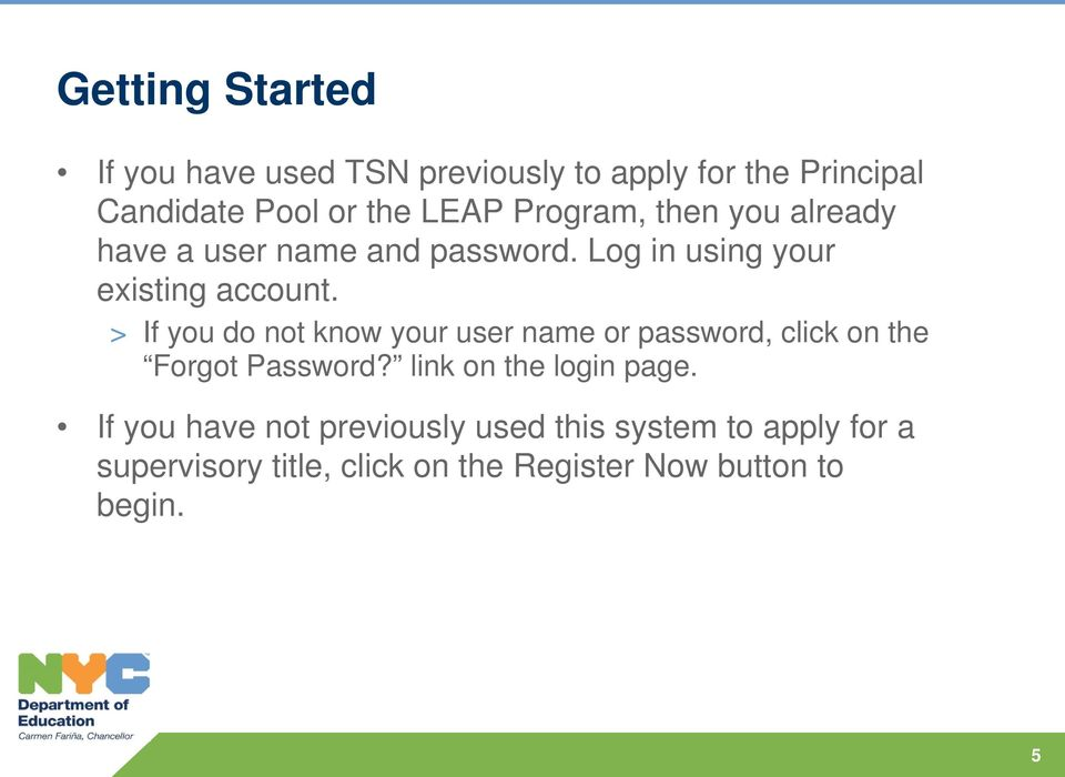 > If you do not know your user name or password, click on the Forgot Password? link on the login page.