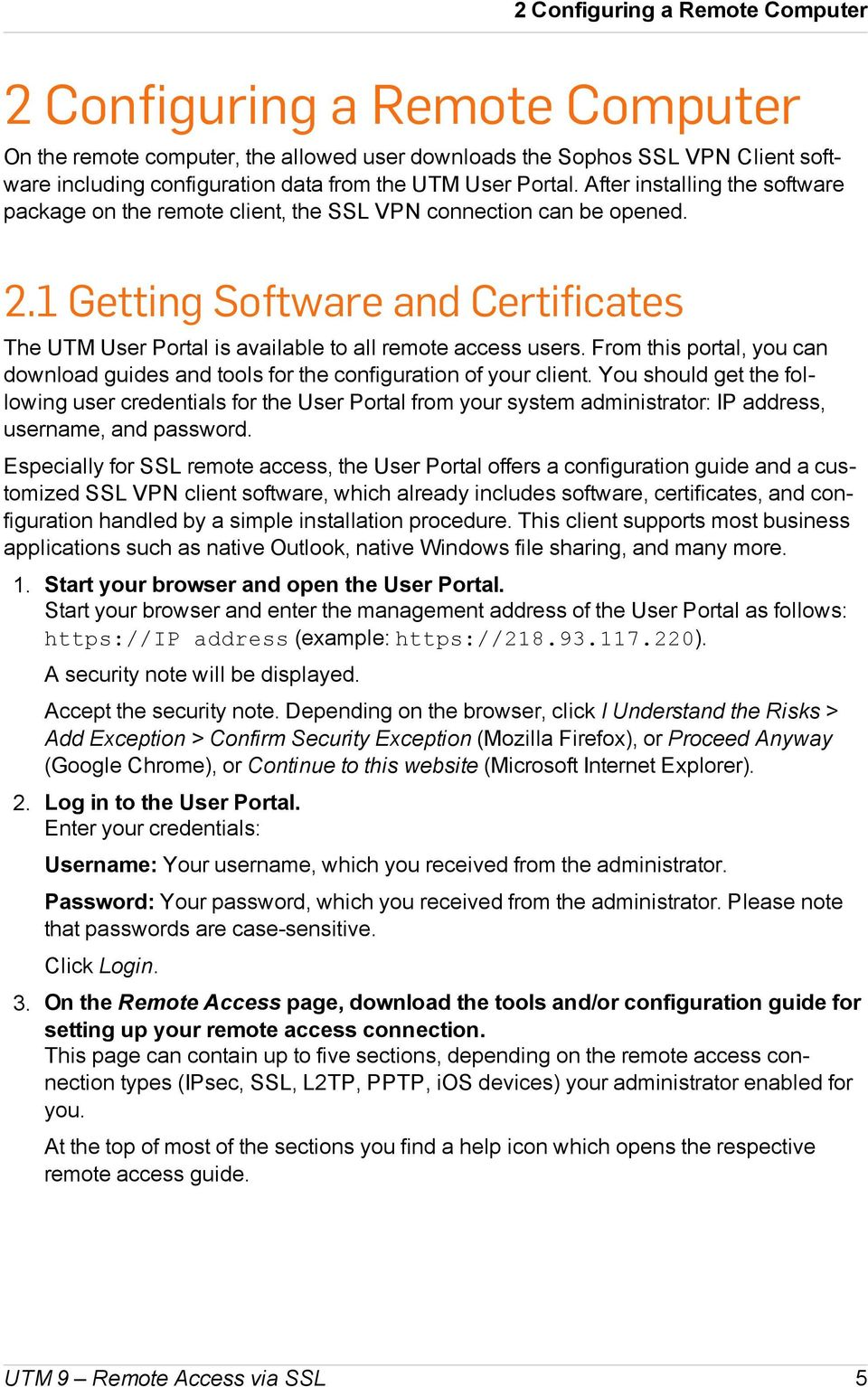 1 Getting Software and Certificates The UTM User Portal is available to all remote access users. From this portal, you can download guides and tools for the configuration of your client.