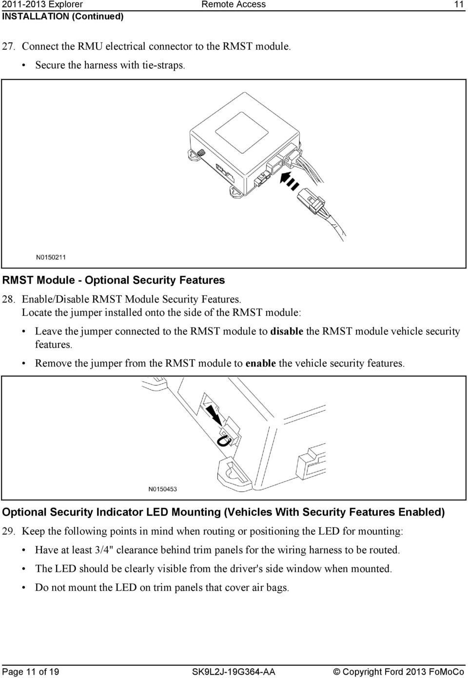 Locate the jumper installed onto the side of the RMST module: Leave the jumper connected to the RMST module to disable the RMST module vehicle security features.