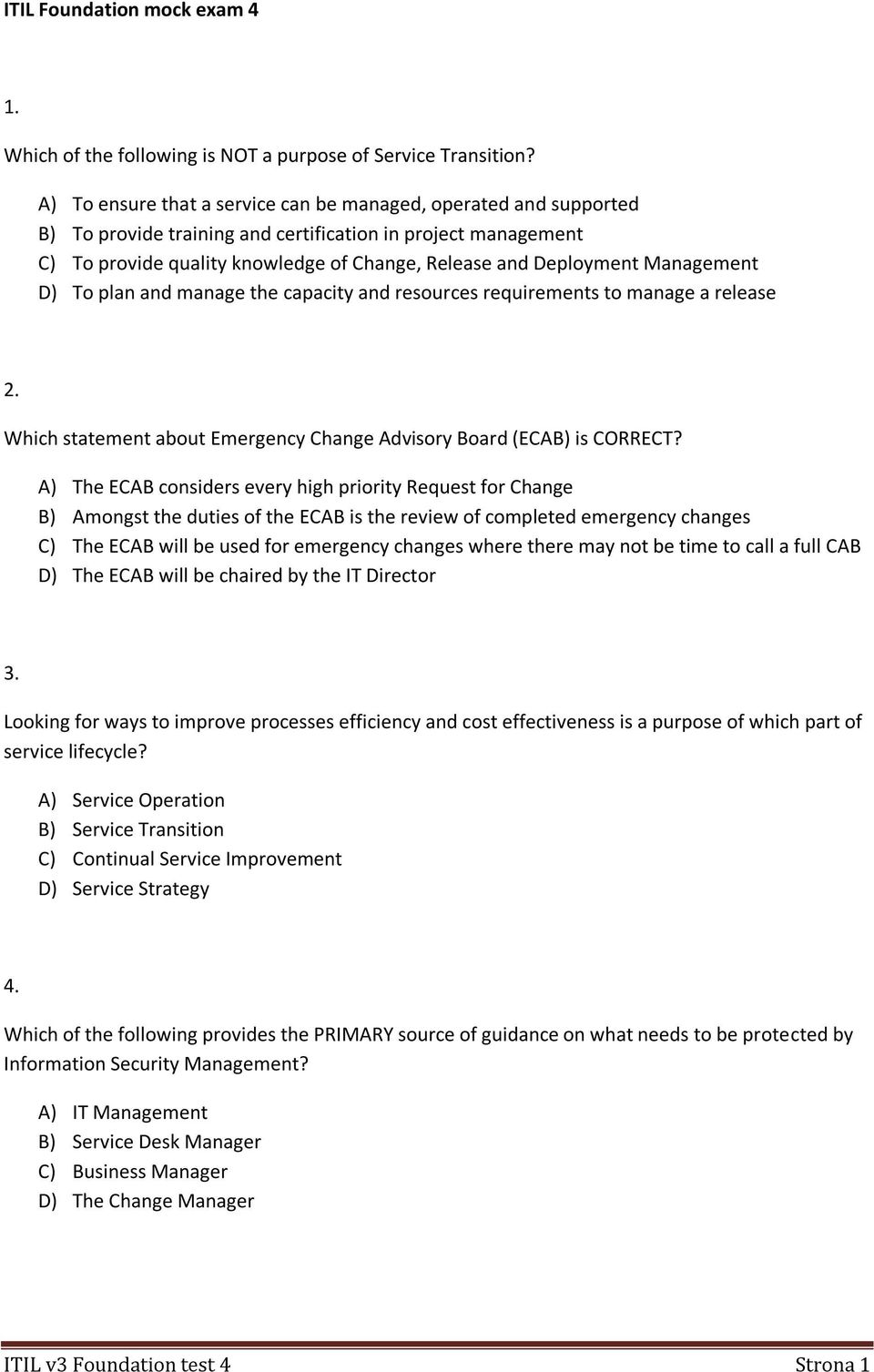 Management D) To plan and manage the capacity and resources requirements to manage a release 2. Which statement about Emergency Change Advisory Board (ECAB) is CORRECT?