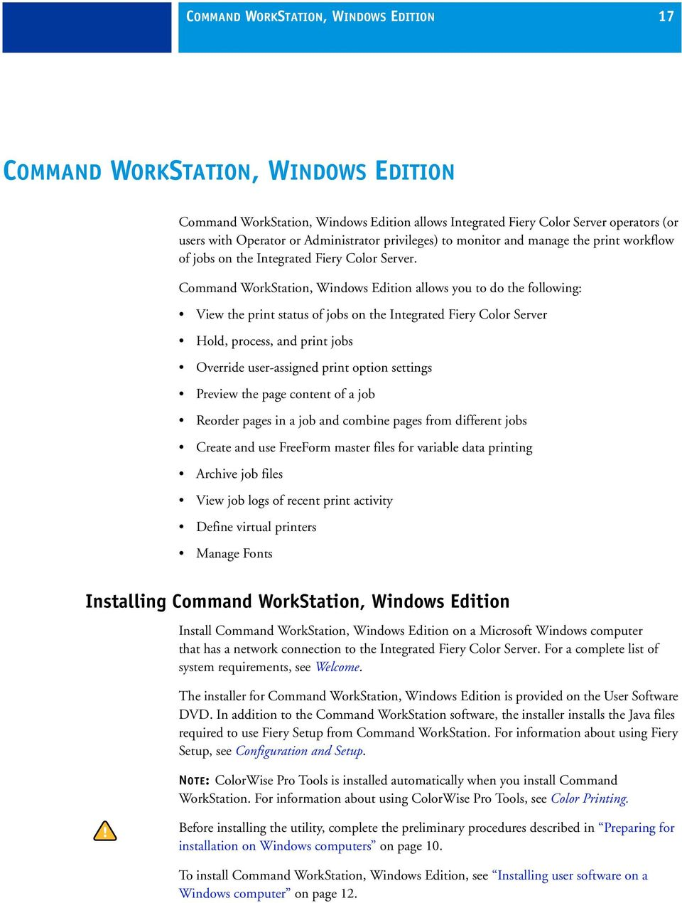 Command WorkStation, Windows Edition allows you to do the following: View the print status of jobs on the Integrated Fiery Color Server Hold, process, and print jobs Override user-assigned print