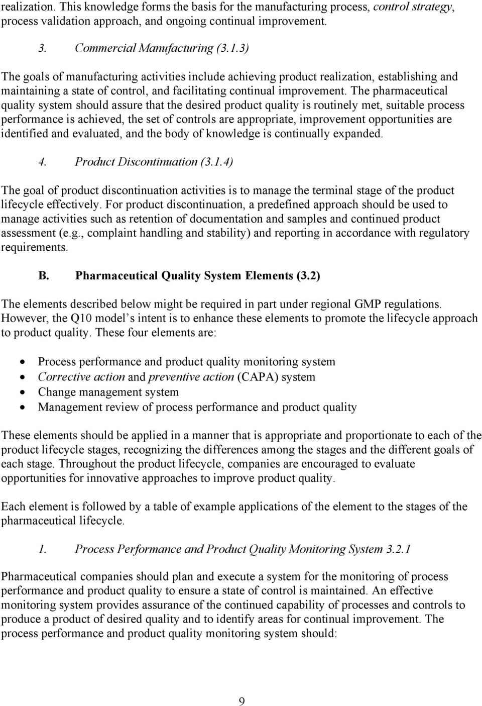 The pharmaceutical quality system should assure that the desired product quality is routinely met, suitable process performance is achieved, the set of controls are appropriate, improvement