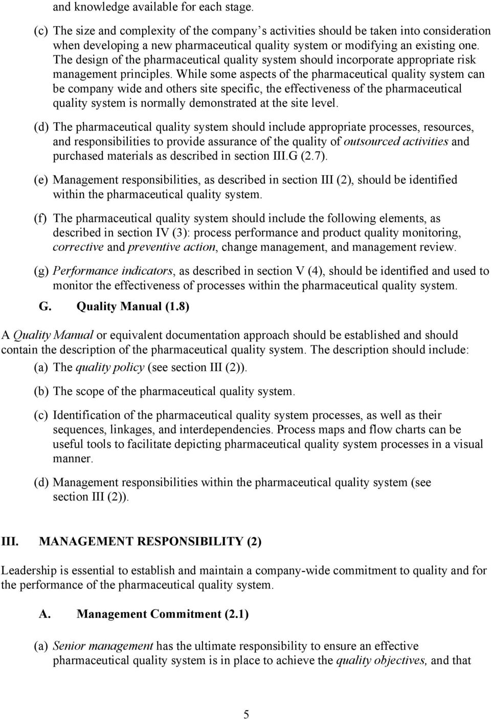 The design of the pharmaceutical quality system should incorporate appropriate risk management principles.