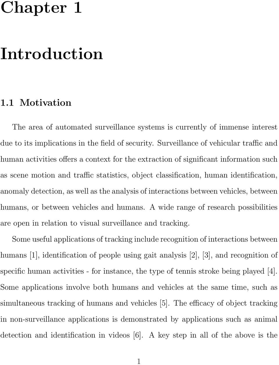identification, anomaly detection, as well as the analysis of interactions between vehicles, between humans, or between vehicles and humans.