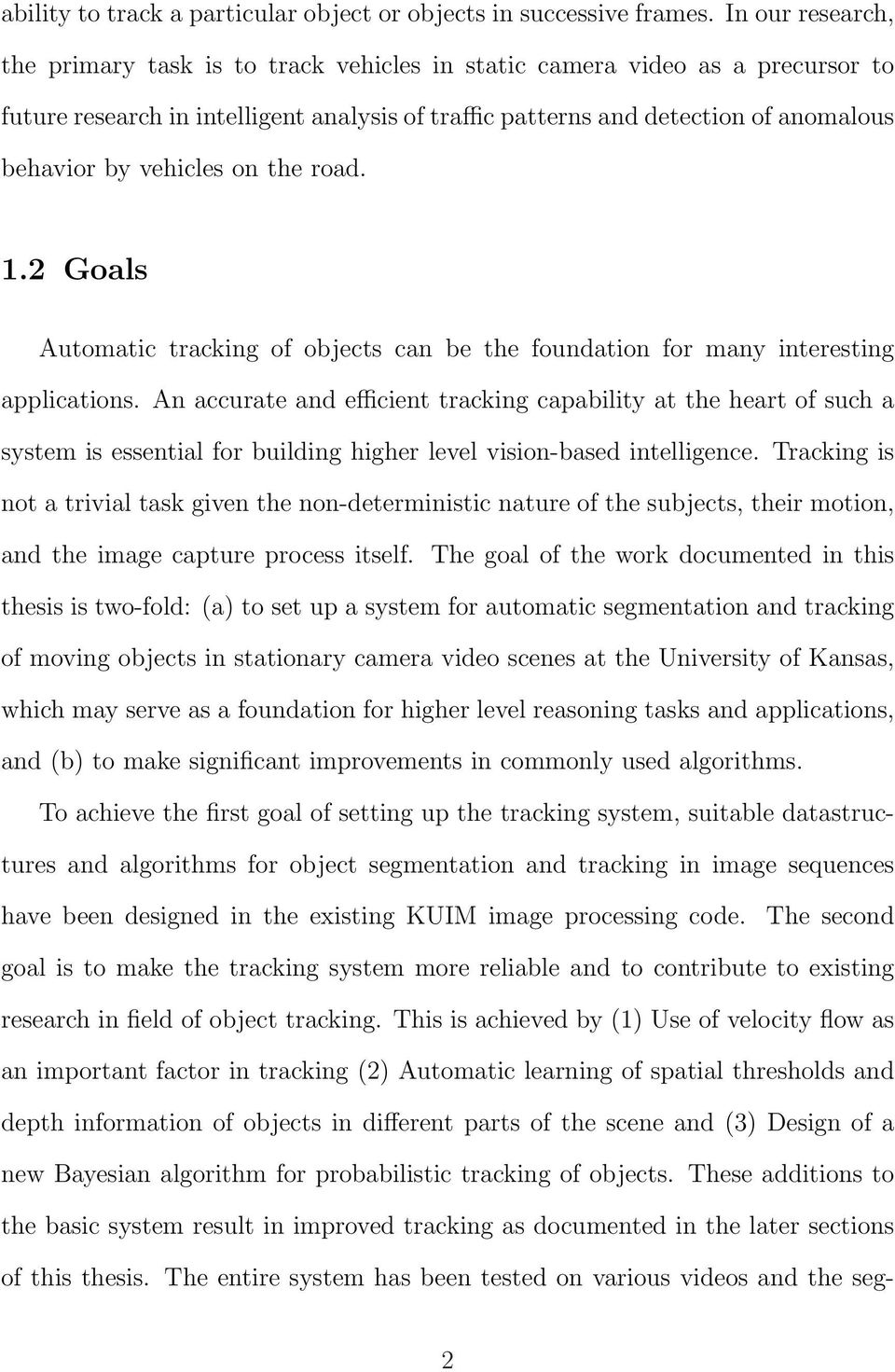 vehicles on the road. 1.2 Goals Automatic tracking of objects can be the foundation for many interesting applications.
