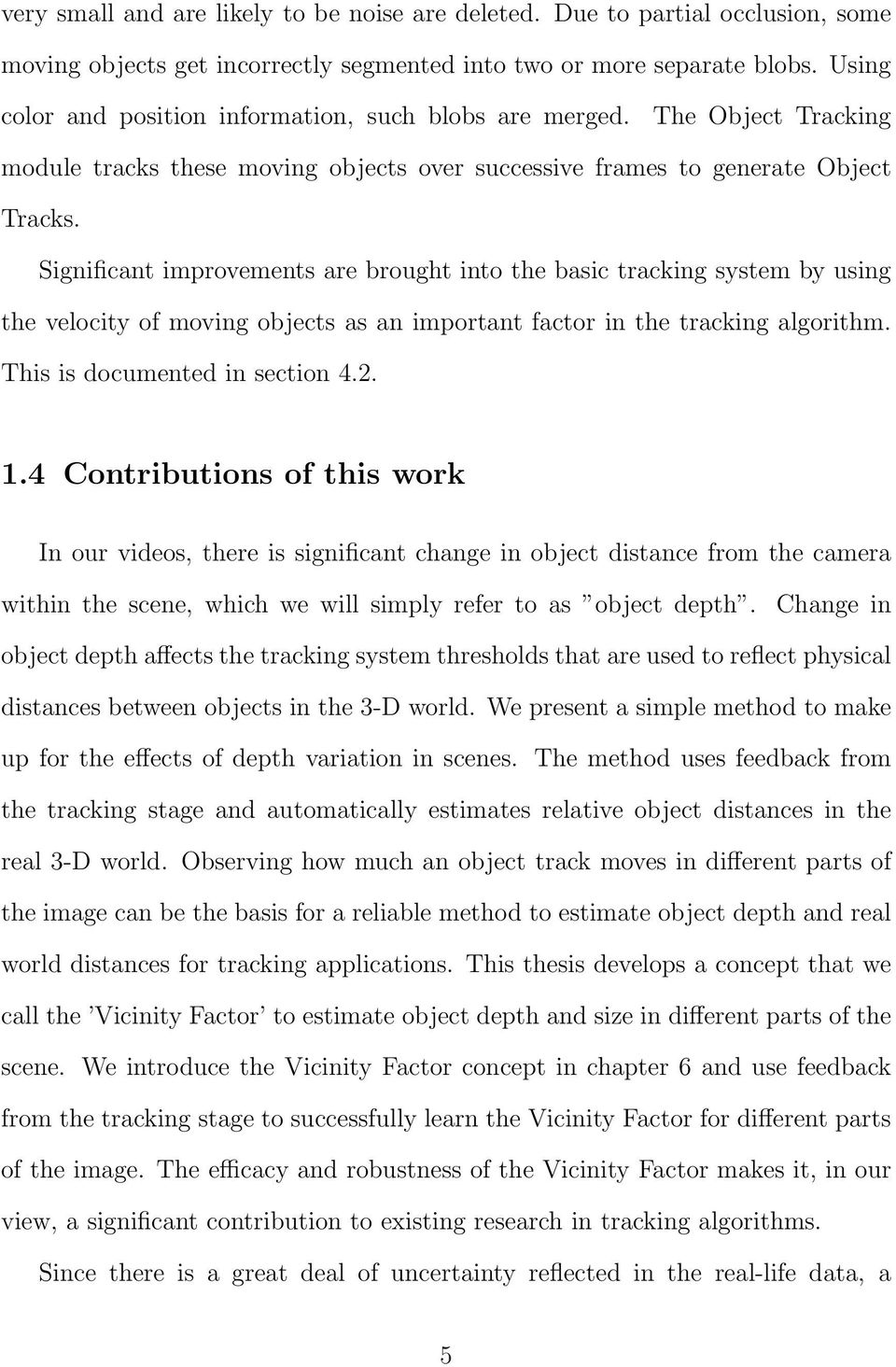 Significant improvements are brought into the basic tracking system by using the velocity of moving objects as an important factor in the tracking algorithm. This is documented in section 4.2. 1.