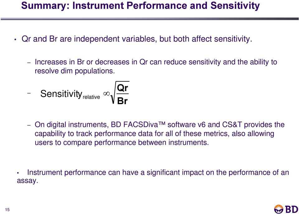 Sensitivity relative Qr Br On digital instruments, BD FACSDiva software v6 and CS&T provides the capability to track performance