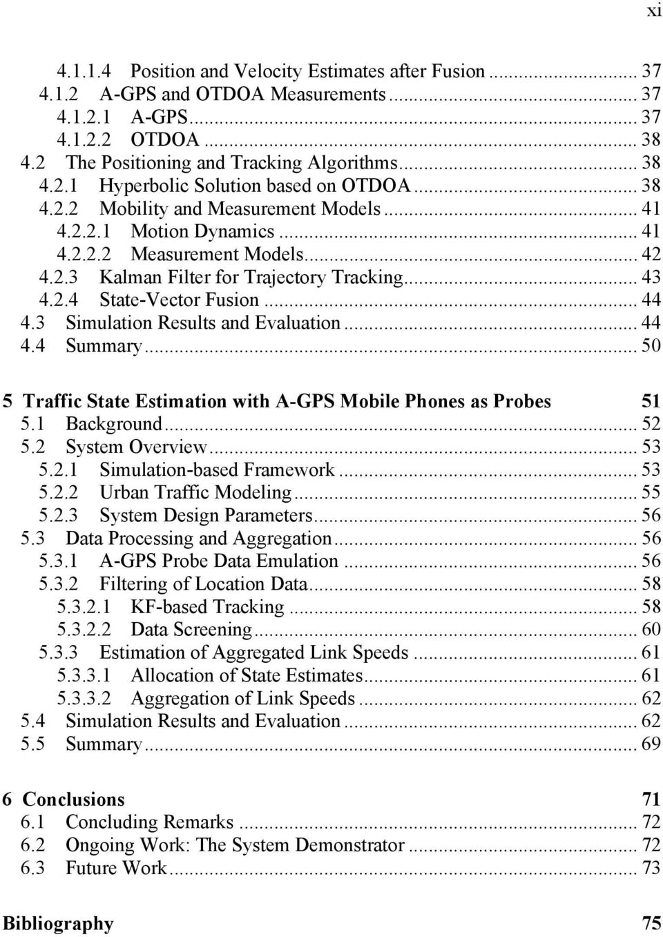 3 Simulation Results and Evaluation... 44 4.4 Summary... 50 5 Traffic State Estimation with A-GPS Mobile Phones as Probes 51 5.1 Background... 52 5.2 System Overview... 53 5.2.1 Simulation-based Framework.