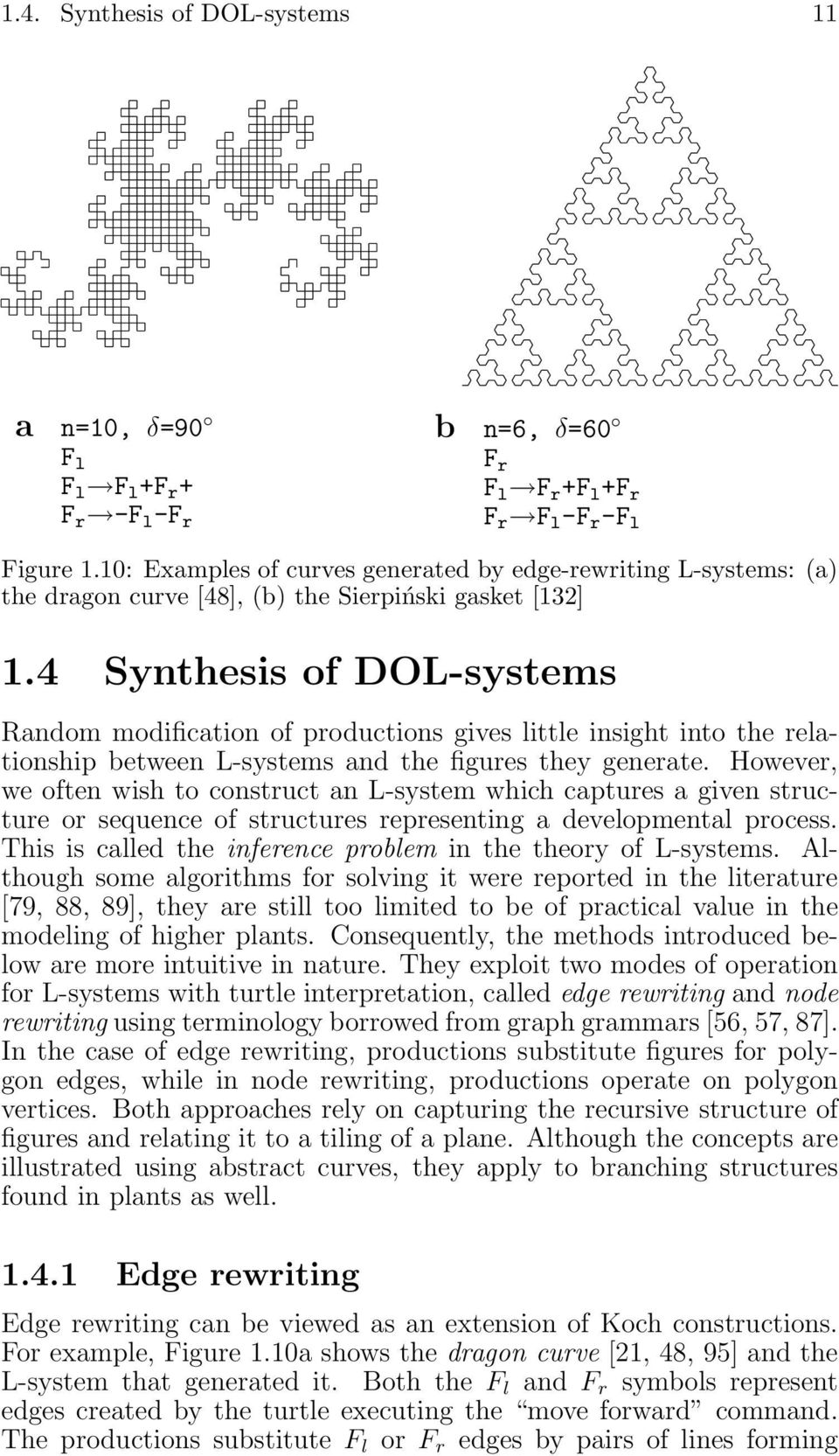 4 Synthesis of DOL-systems Random modification of productions gives little insight into the relationship between L-systems and the figures they generate.