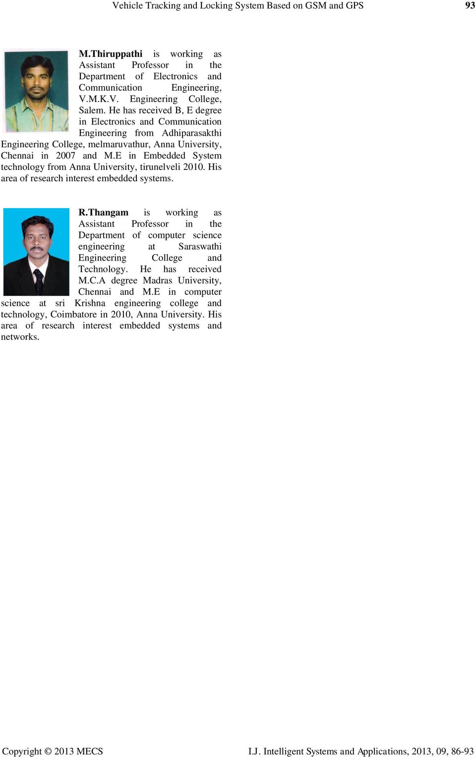 E in Embedded System technology from Anna University, tirunelveli 2010. His area of research interest embedded systems. R.