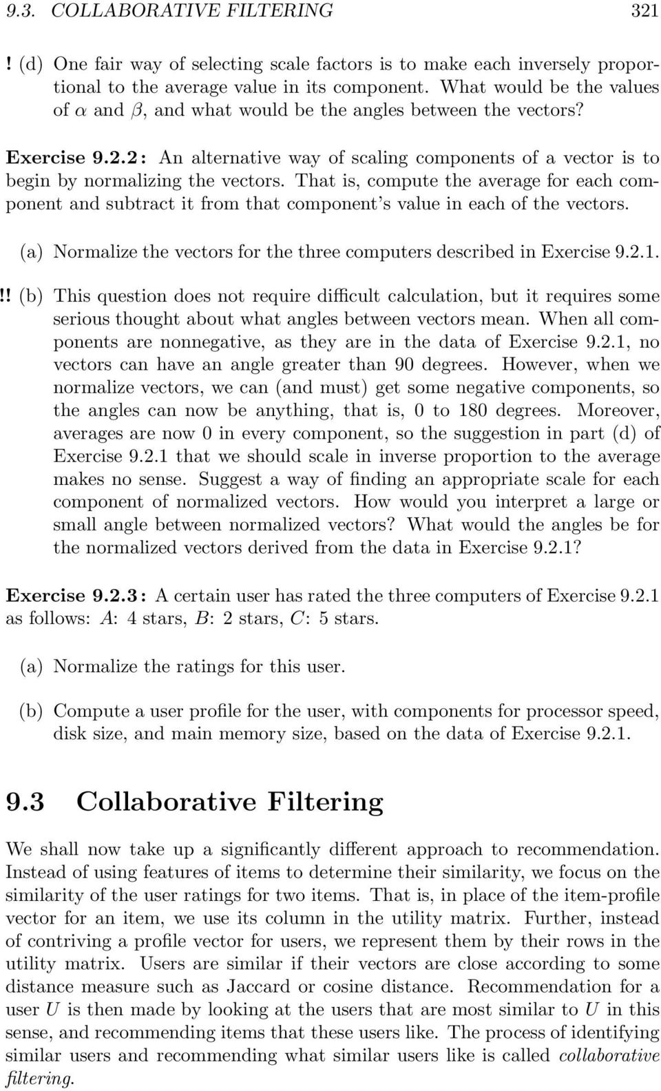 That is, compute the average for each component and subtract it from that component s value in each of the vectors. (a) Normalize the vectors for the three computers described in Exercise 9.2.1.