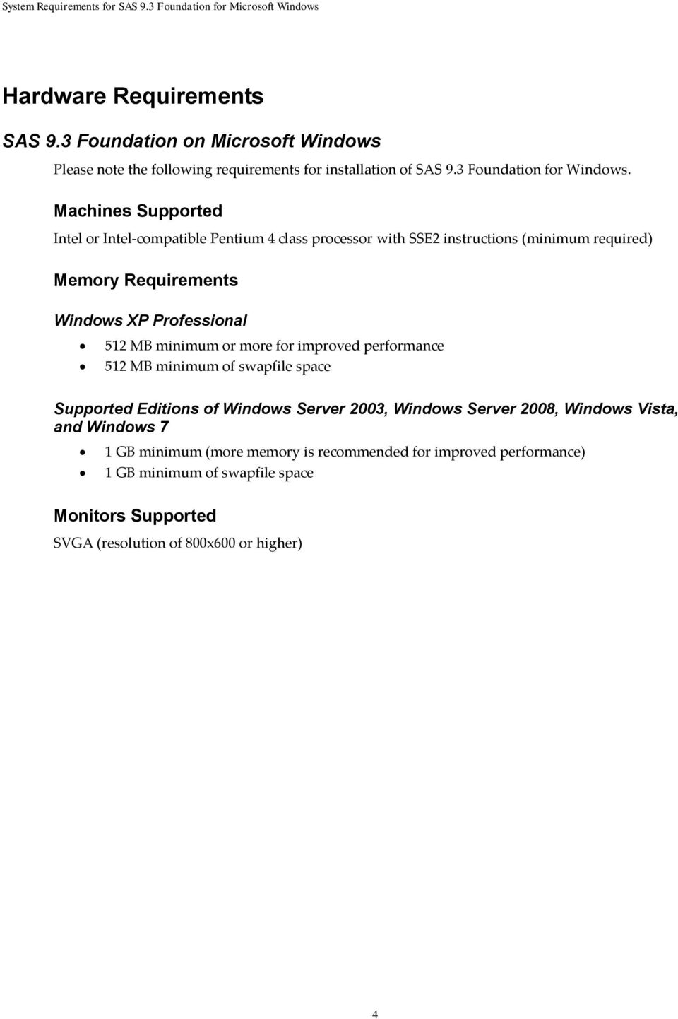 MB minimum or more for improved performance 512 MB minimum of swapfile space Supported Editions of Windows Server 2003, Windows Server 2008, Windows Vista, and