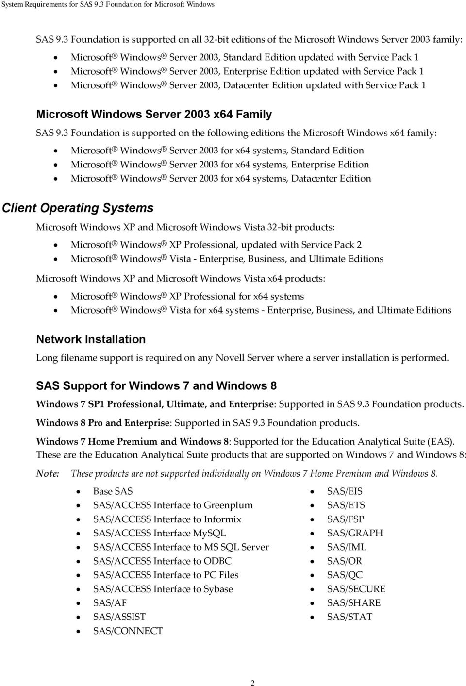 2003, Enterprise Edition updated with Service Pack 1 Microsoft Windows Server 2003, Datacenter Edition updated with Service Pack 1 Microsoft Windows Server 2003 x64 Family 3 Foundation is supported