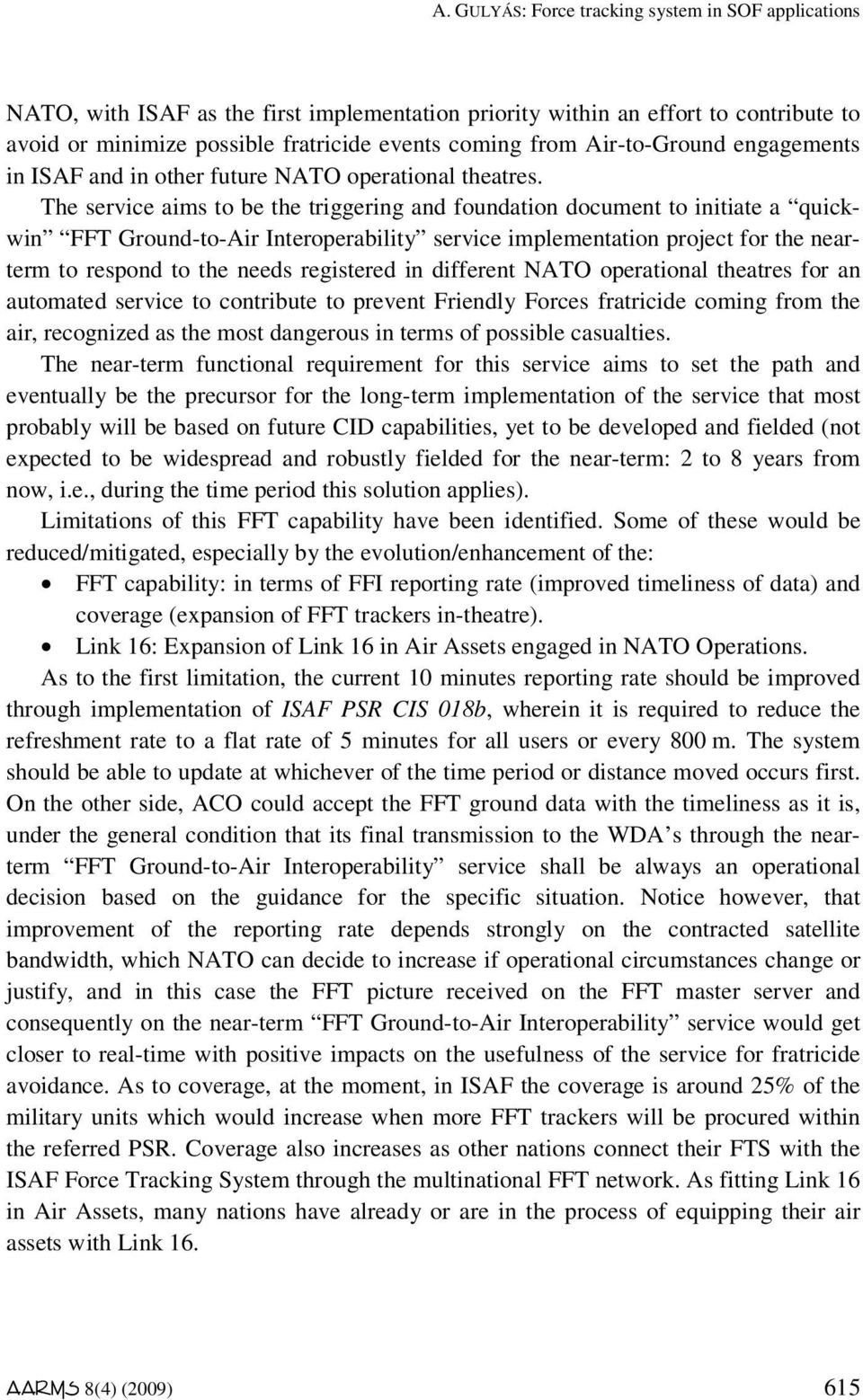 The service aims to be the triggering and foundation document to initiate a quickwin FFT Ground-to-Air Interoperability service implementation project for the nearterm to respond to the needs