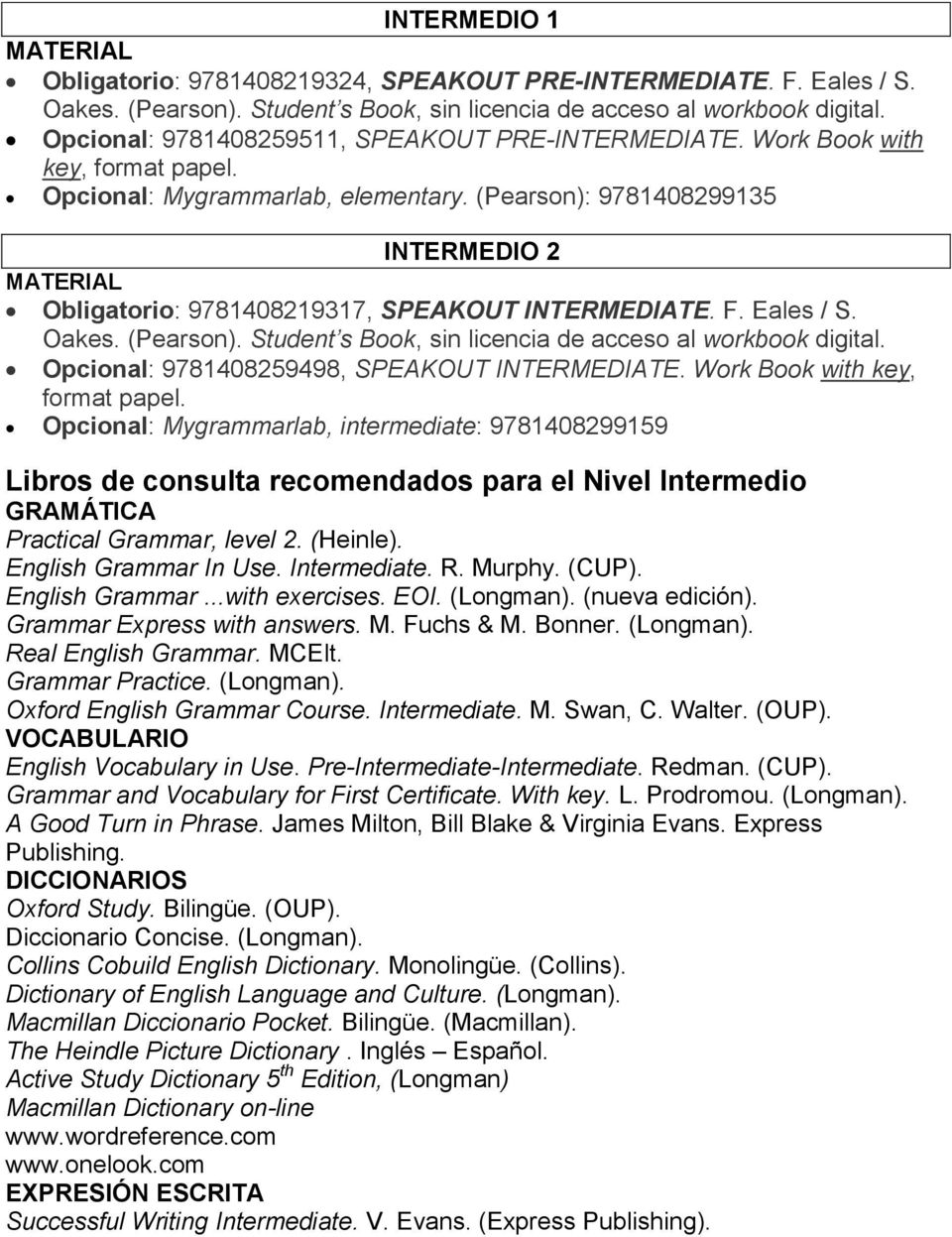(Pearson): 9781408299135 INTERMEDIO 2 Obligatorio: 9781408219317, SPEAKOUT INTERMEDIATE. F. Eales / S. Oakes. (Pearson). Student s Book, sin licencia de acceso al workbook digital.