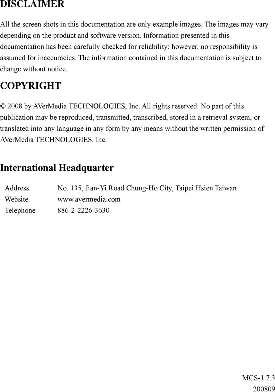 The information contained in this documentation is subject to change without notice. COPYRIGHT 2008 by AVerMedia TECHNOLOGIES, Inc. All rights reserved.
