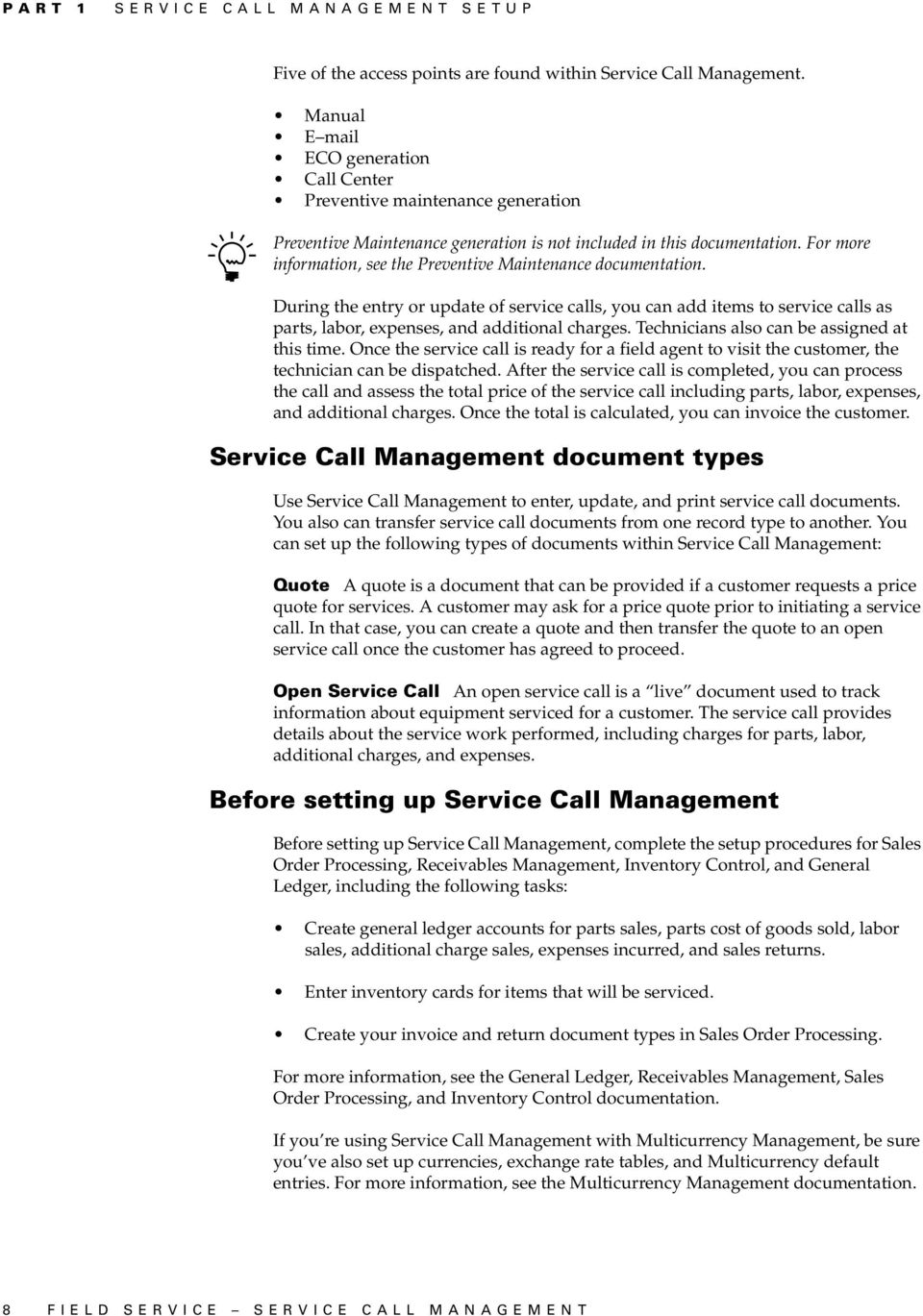 For more information, see the Preventive Maintenance documentation. During the entry or update of service calls, you can add items to service calls as parts, labor, expenses, and additional charges.